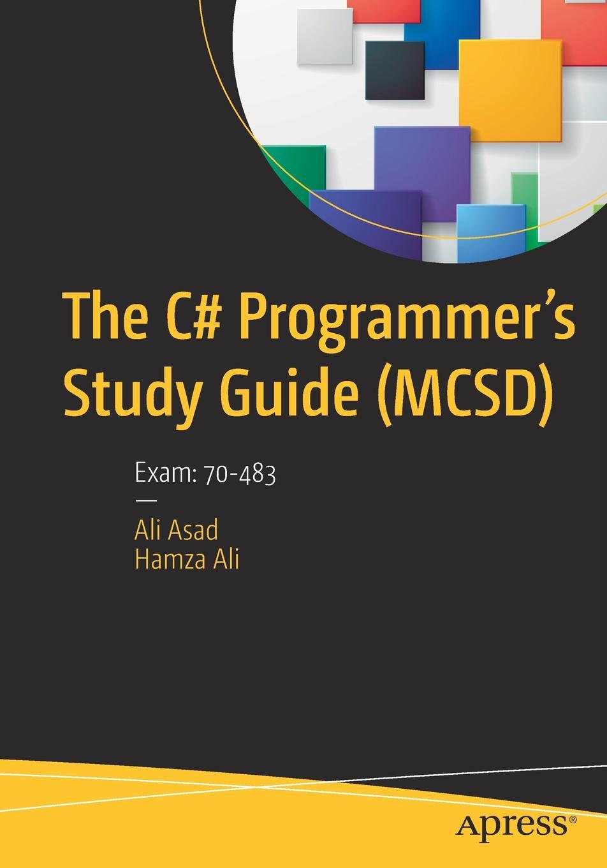 Фото - Ali Asad, Hamza Ali The C# Programmer's Study Guide (MCSD). Exam: 70-483 hamza paris