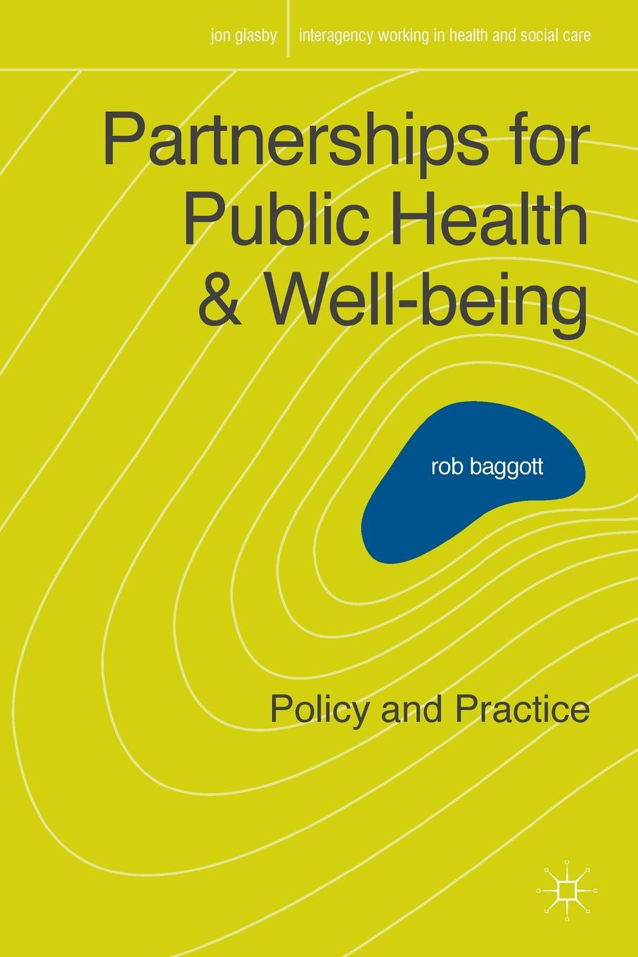 Rob Baggott Partnerships for Public Health and Well-being Policy and Practice