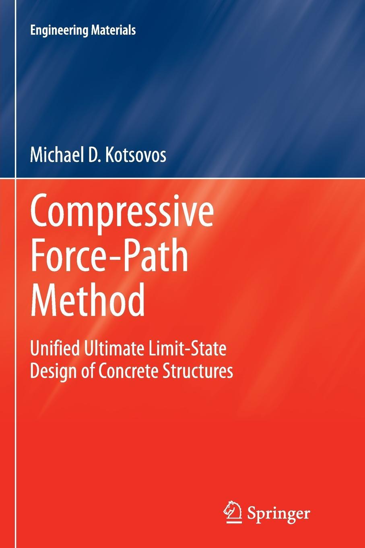 Michael D Kotsovos Compressive Force-Path Method. Unified Ultimate Limit-State Design of Concrete Structures ultimate restaurant design