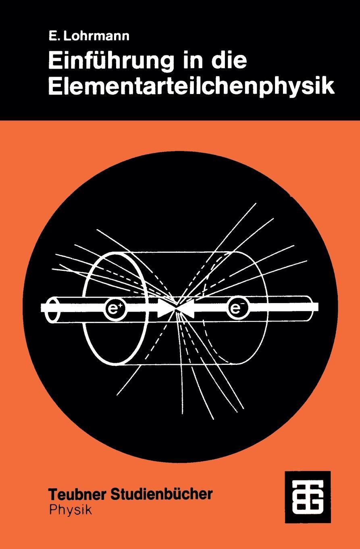 Erich Lohrmann Einfuhrung in die Elementarteilchenphysik