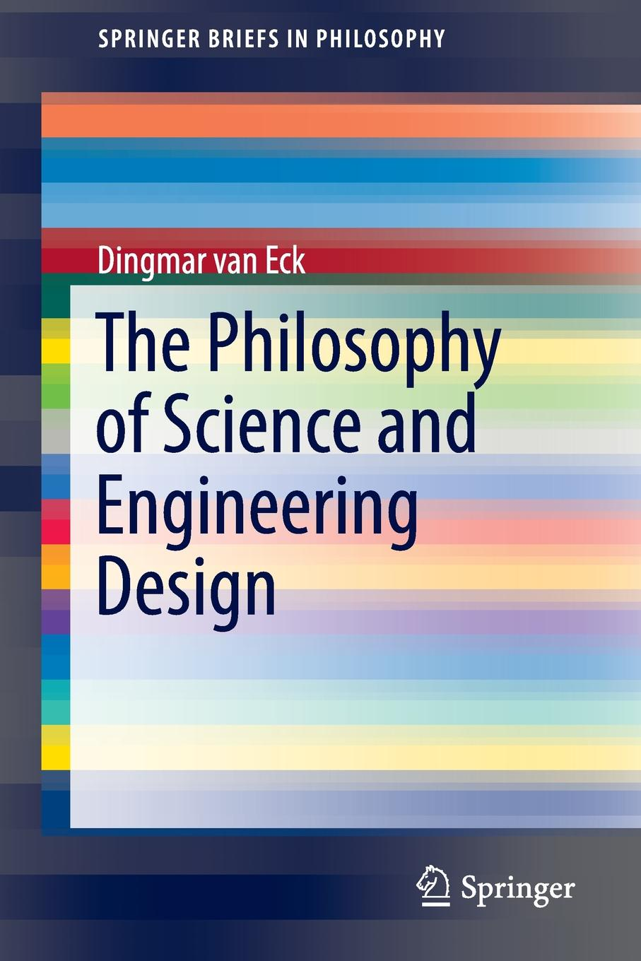 Dingmar van Eck The Philosophy of Science and Engineering Design engineered engineering design at work