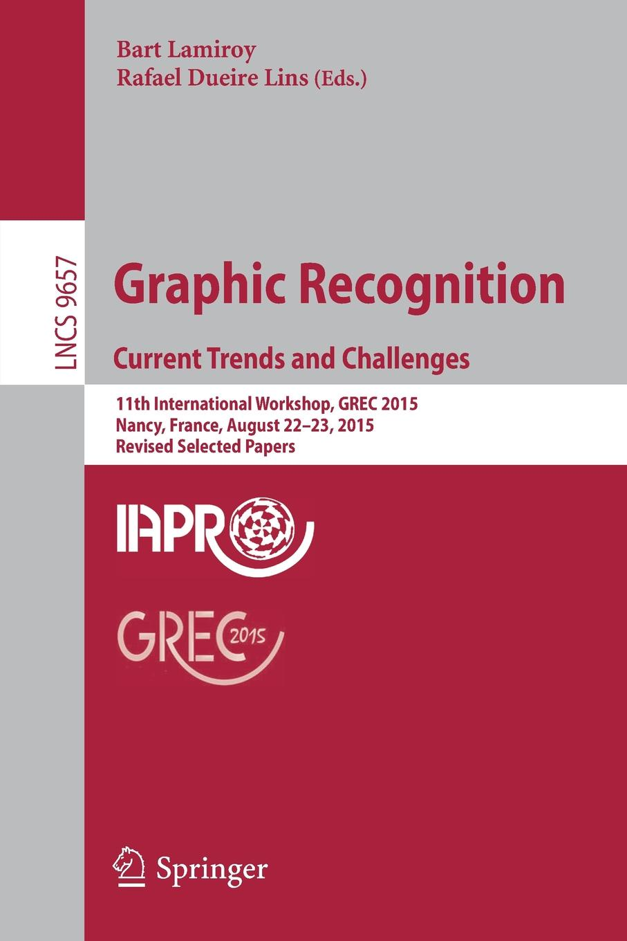 Graphic Recognition. Current Trends and Challenges. 11th International Workshop, GREC 2015, Nancy, France, August 22-23, 2015, Revised Selected Papers цена в Москве и Питере