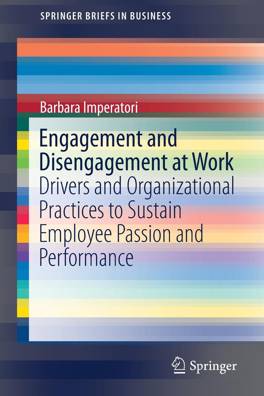 цены на Barbara Imperatori Engagement and Disengagement at Work. Drivers and Organizational Practices to Sustain Employee Passion and Performance  в интернет-магазинах