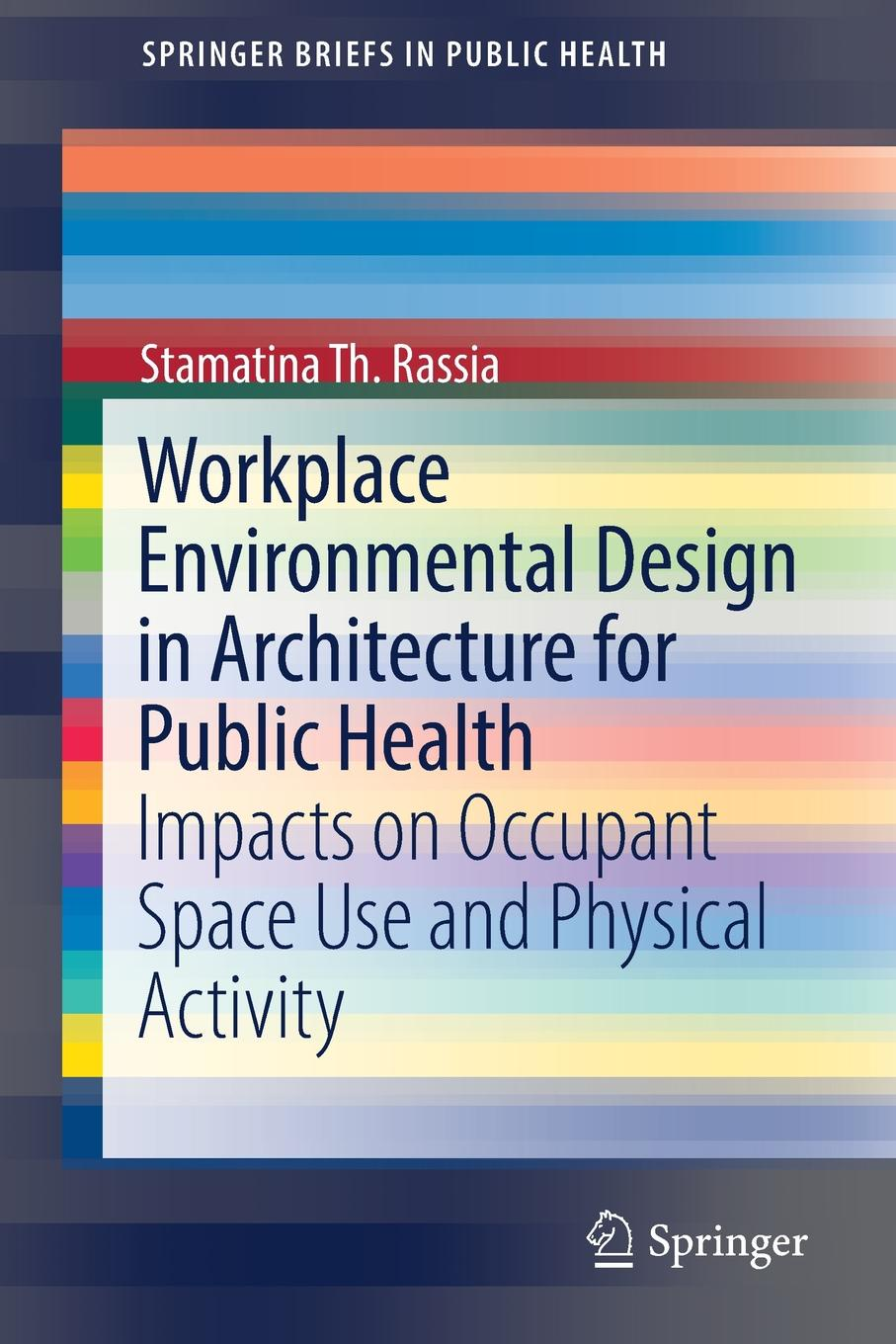 Stamatina Th. Rassia Workplace Environmental Design in Architecture for Public Health. Impacts on Occupant Space Use and Physical Activity design for space