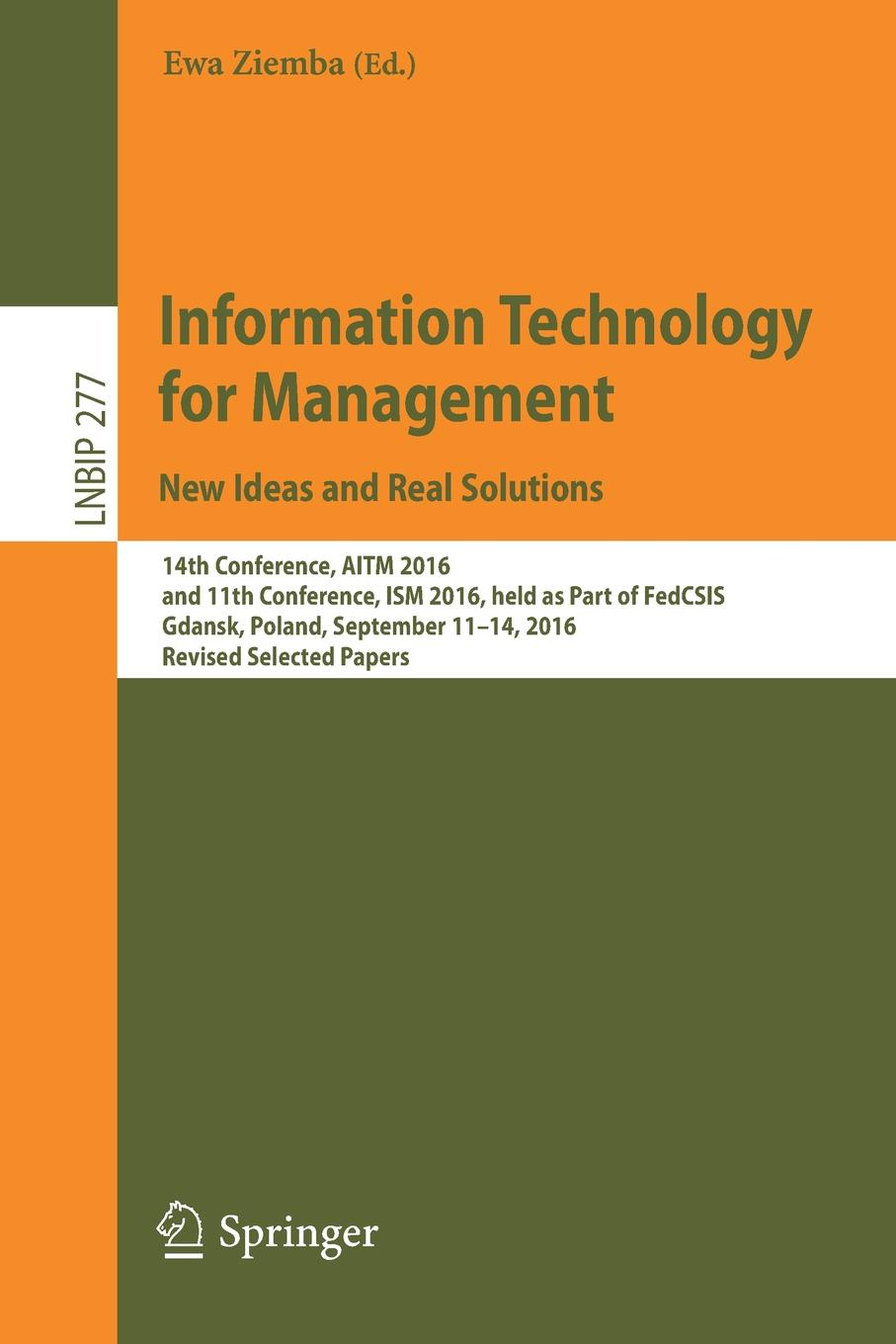 Information Technology for Management. New Ideas and Real Solutions : 14th Conference, AITM 2016, and 11th Conference, ISM 2016, held as Part of FedCSIS, Gdansk, Poland, September 11-14, 2016, Revised Selected Papers 2016 new