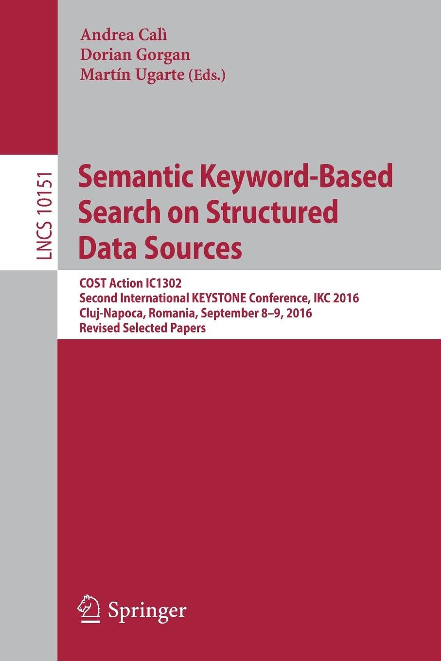лучшая цена Semantic Keyword-Based Search on Structured Data Sources. COST Action IC1302 Second International KEYSTONE Conference, IKC 2016, Cluj-Napoca, Romania, September 8-9, 2016, Revised Selected Papers