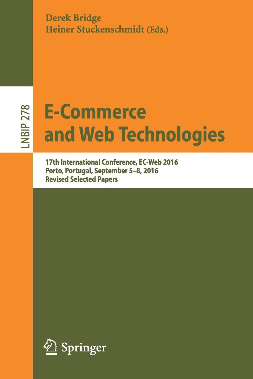 E-Commerce and Web Technologies. 17th International Conference, EC-Web 2016, Porto, Portugal, September 5-8, 2016, Revised Selected Papers snehal joglekar web technologies