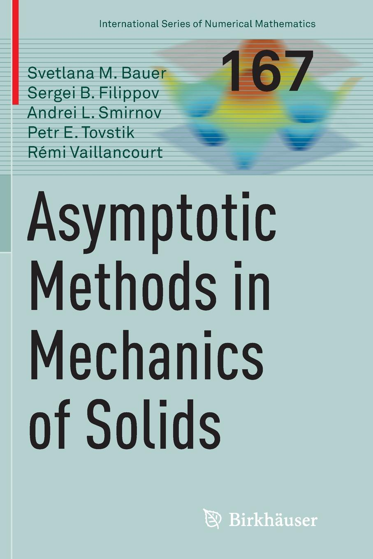 Svetlana M. Bauer, Sergei B. Filippov, Andrei L. Smirnov Asymptotic methods in mechanics of solids olivier coussy mechanics and physics of porous solids