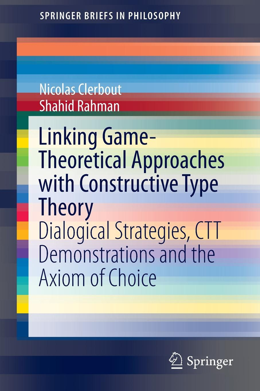 Nicolas Clerbout, Shahid Rahman Linking Game-Theoretical Approaches with Constructive Type Theory. Dialogical Strategies, CTT demonstrations and the Axiom of Choice nicolas höning xml linking