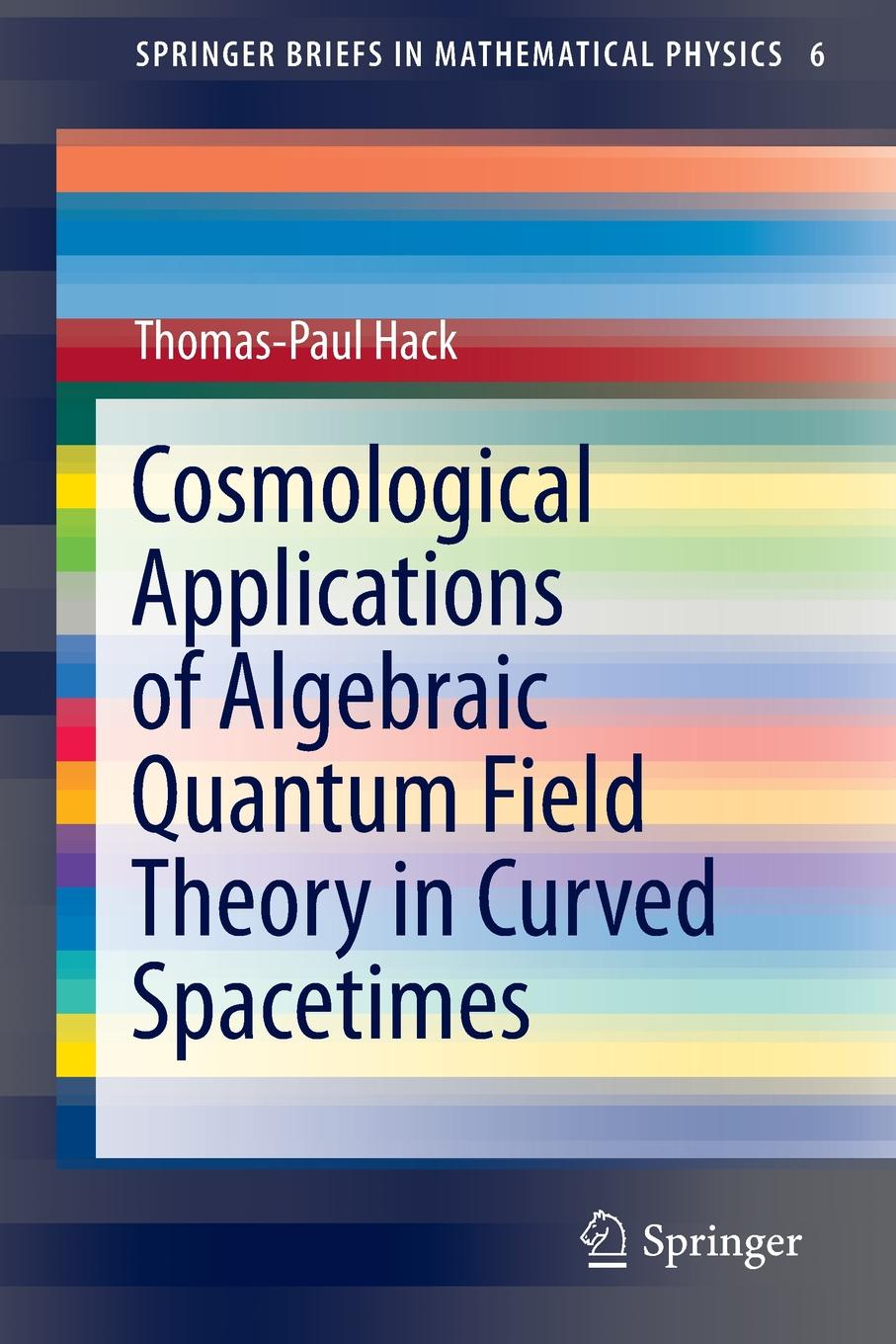 Thomas-Paul Hack Cosmological Applications of Algebraic Quantum Field Theory in Curved Spacetimes algebraic construction of binary quantum stabilizer codes