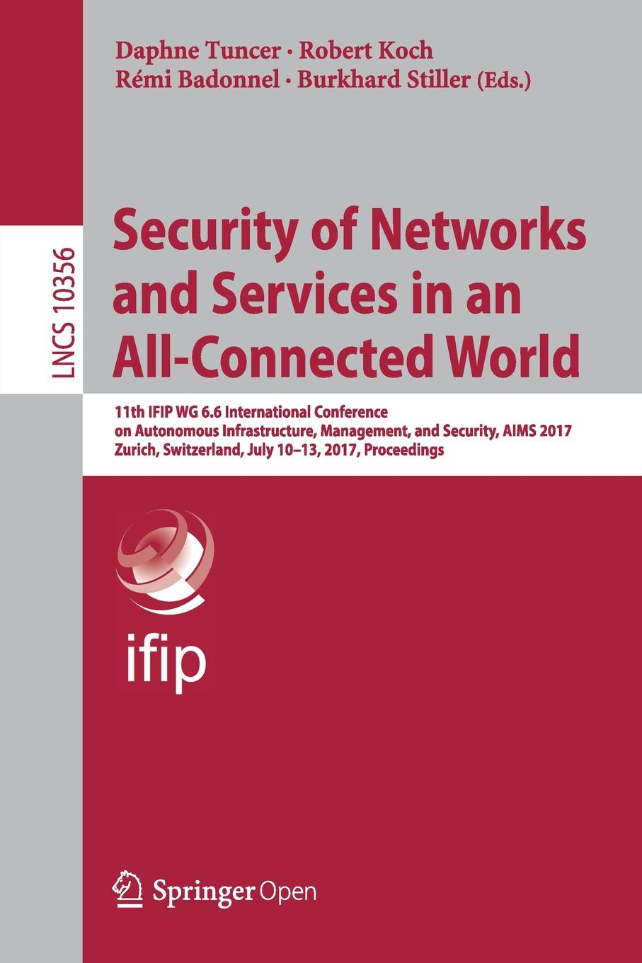 Security of Networks and Services in an All-Connected World. 11th IFIP WG 6.6 International Conference on Autonomous Infrastructure, Management, and Security, AIMS 2017, Zurich, Switzerland, July 10-13, 2017, Proceedings цена в Москве и Питере