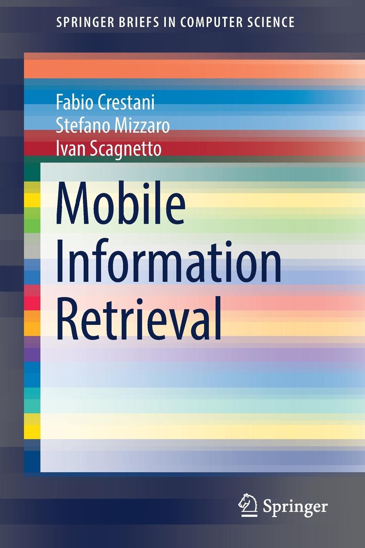 Fabio Crestani, Stefano Mizzaro, Ivan Scagnetto Mobile Information Retrieval christian sallaberry geographical information retrieval in textual corpora