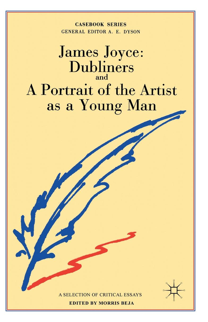 Morris Beja James Joyce. Dubliners and A Portrait of the Artist as a Young Man joyce j joyce dubliners