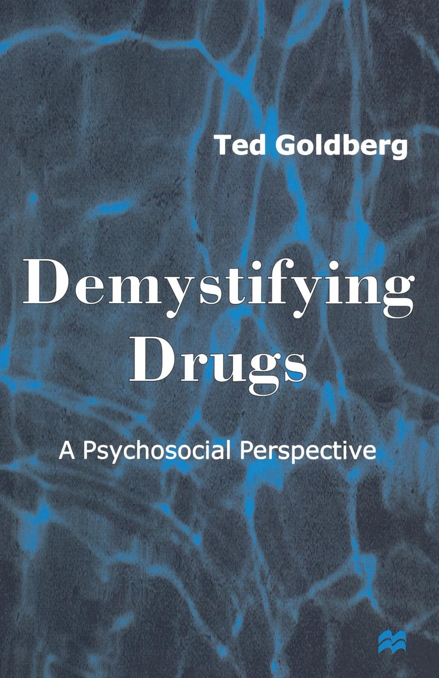 Фото - Ted Goldberg Demystifying Drugs. A Psychosocial Perspective geraldina edward psychosocial correlates of abstinence from sex