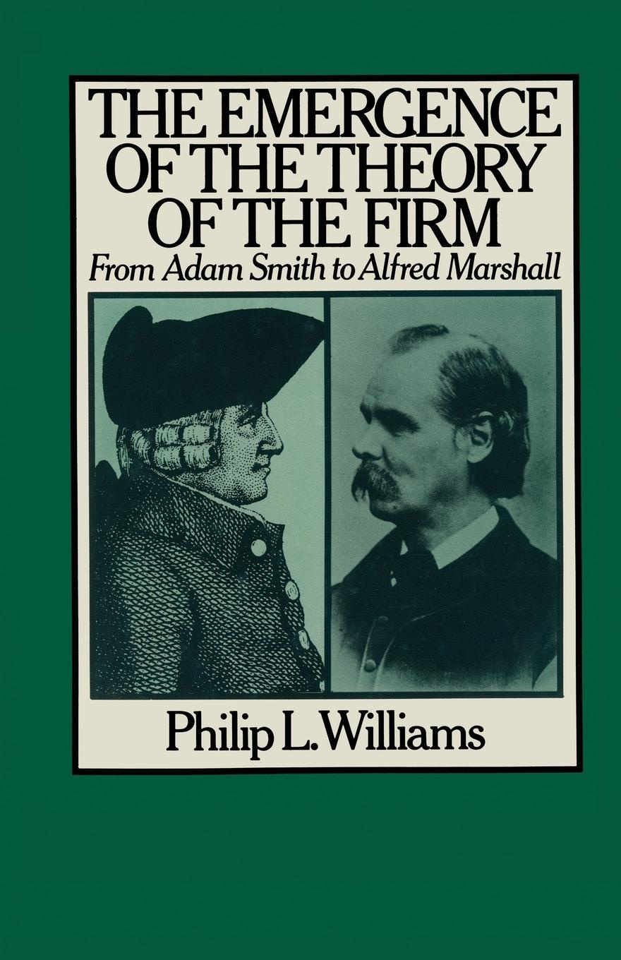 Philip L. Williams The Emergence of the Theory of the Firm. From Adam Smith to Alfred Marshall michael marshall smith one of us