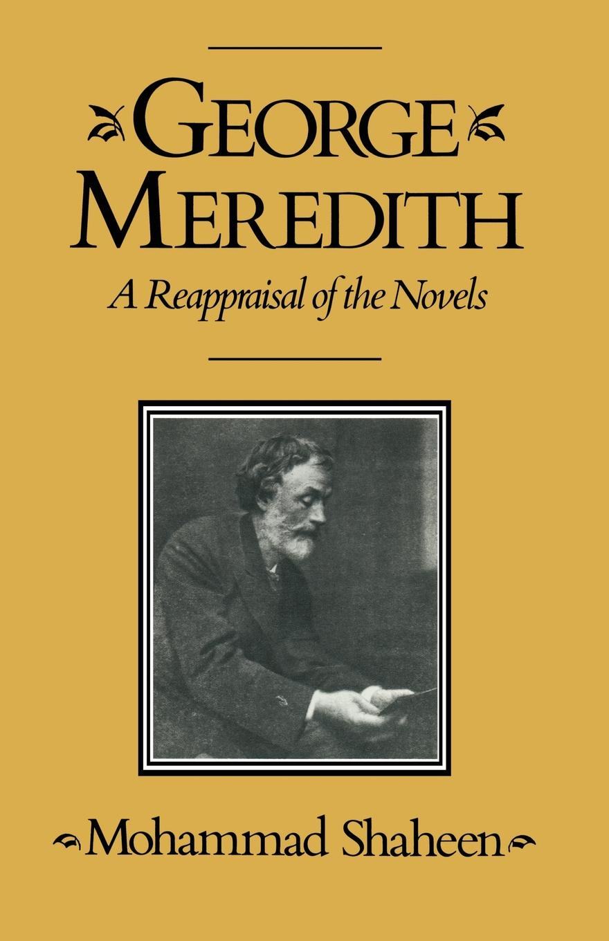 Mohammad Shaheen George Meredith. A Reappraisal of the Novels george meredith the sentimentalists