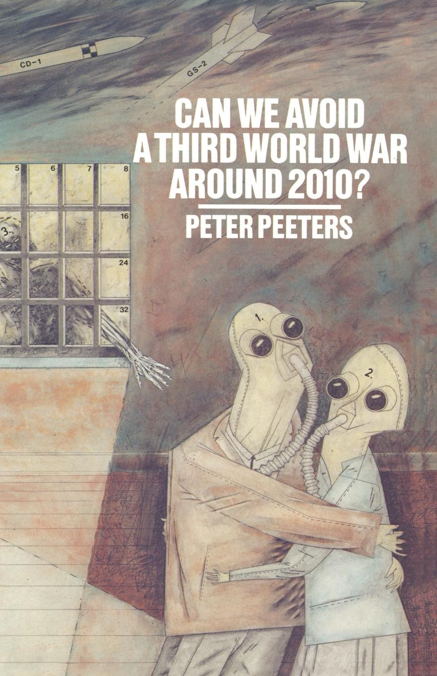 Peter Peeters Can We Avoid a Third World War Around 2010?. The Political, Social and Economic Past and Future of Humanity the future of war