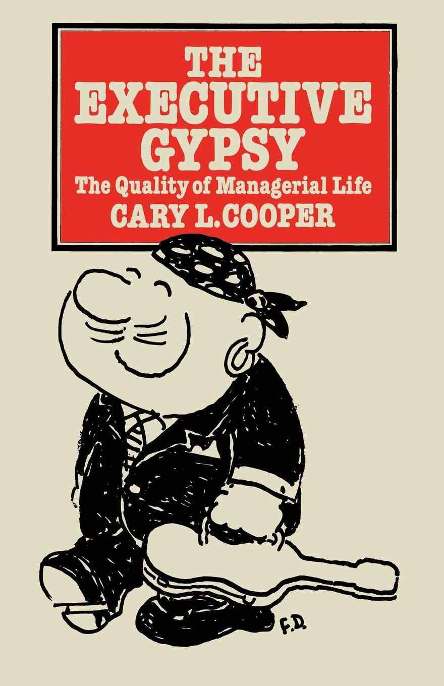 Cary L. Cooper The Executive Gypsy. The Quality of Managerial Life dynamics of managerial effectiveness