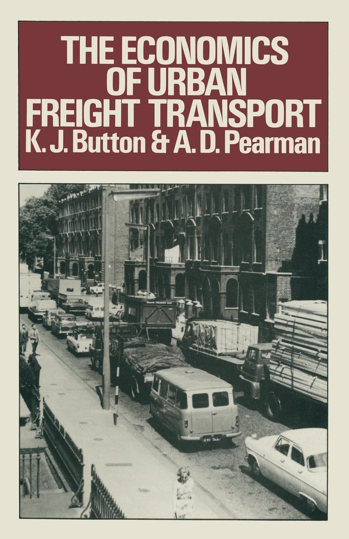 K. J. Button, A.D. Pearman The Economics of Urban Freight Transport