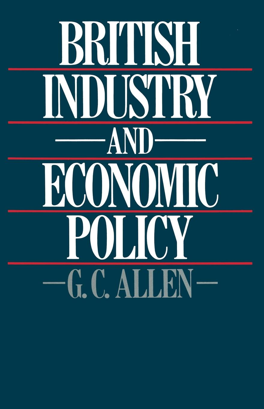 George Cyril Allen British Industry and Economic Policy richard baldwin rikard forslid philippe martin economic geography and public policy