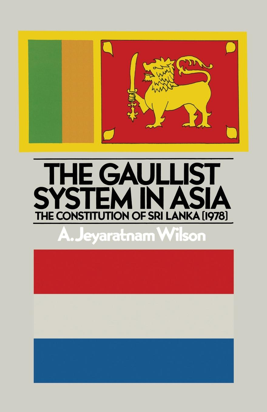 A.Jeyaratnam Wilson The Gaullist System in Asia. The Constitution of Sri Lanka (1978) dilan prasad harsha senanayake the influence of the civil war on mahinda rajapaksa s foreign policy in sri lanka during 2005 2015