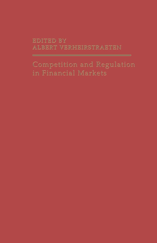 Albert Verheirstraeten Competition and Regulation in Financial Markets the future of financial regulation