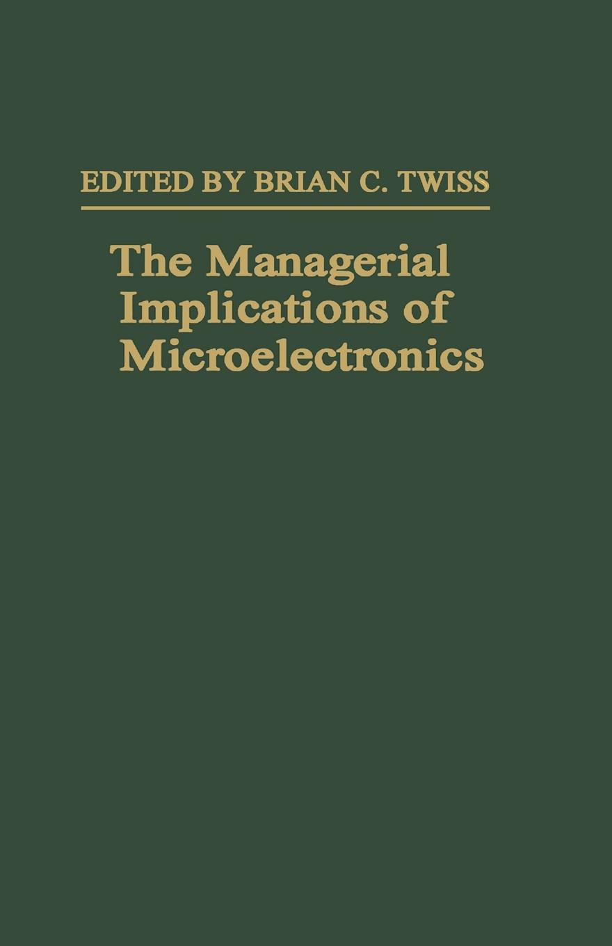 Brian C. Twiss The Managerial Implications of Microelectronics dynamics of managerial effectiveness