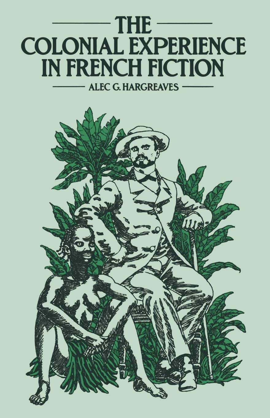 Alec Hargreaves The Colonial Experience in French Fiction. A Study of Pierre Loti, Ernest Psichari and Pierre Mille