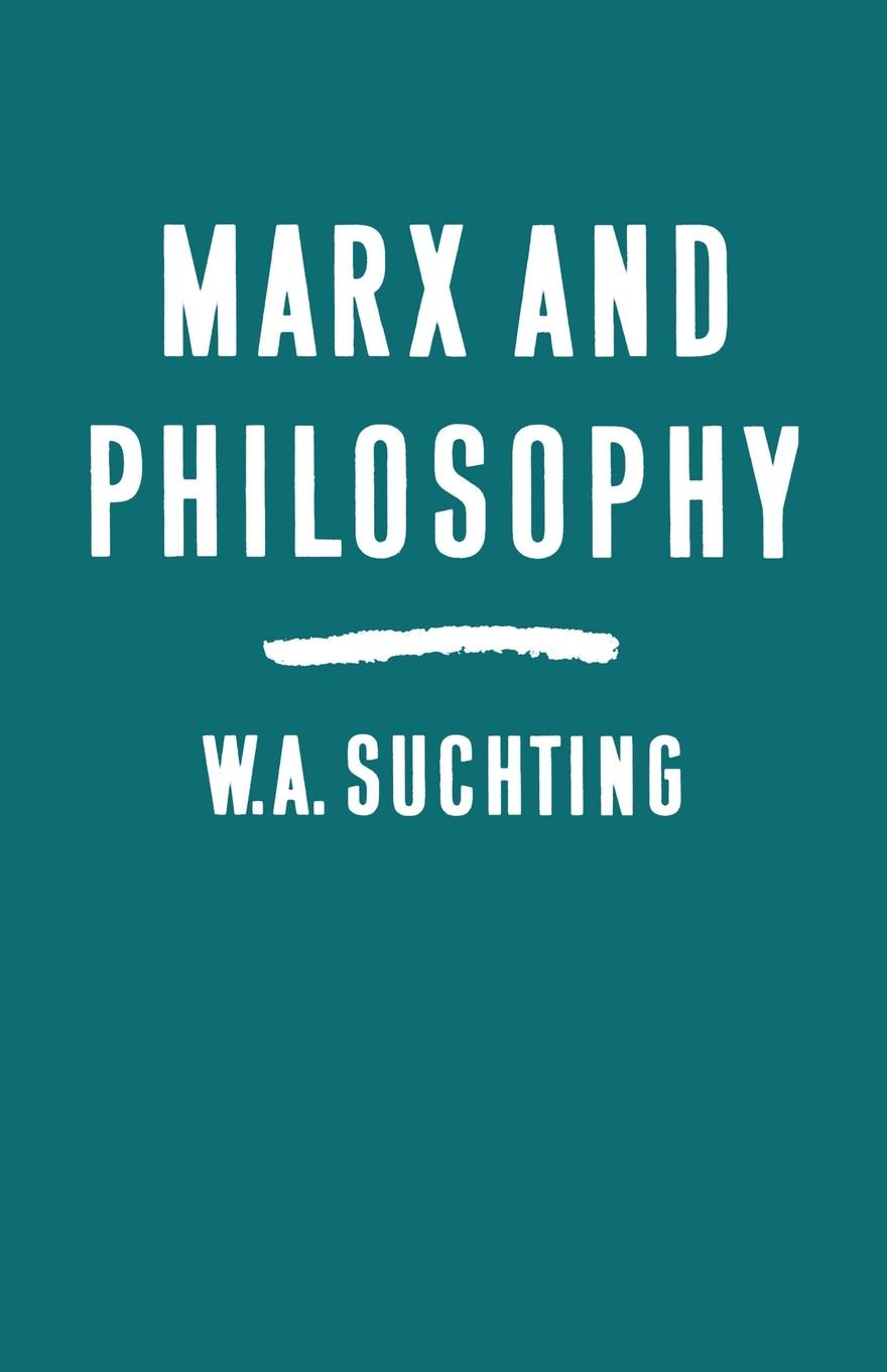 W.A. Suchting Marx and Philosophy. Three Studies oxford studies ancient philosophy