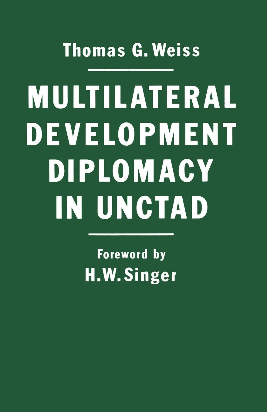 Multilateral Development Diplomacy in Unctad. The Lessons of Group Negotiations, 1964-84