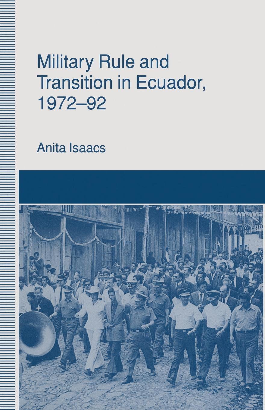 Anita Isaacs Military Rule and Transition in Ecuador, 1972-92 henry cruz faith in service developing credit unions in ecuador