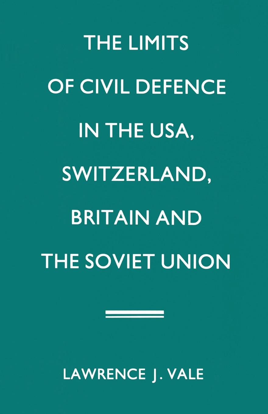 Lawrence J. Vale The Limits of Civil Defence in the USA, Switzerland, Britain and the Soviet Union. The Evolution of Policies since 1945 barrington j bayley the knights of the limits