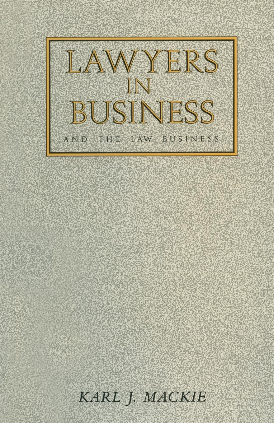 K. Mackie Lawyers in Business. And The Law Business clifford chane russian business law compendium 3