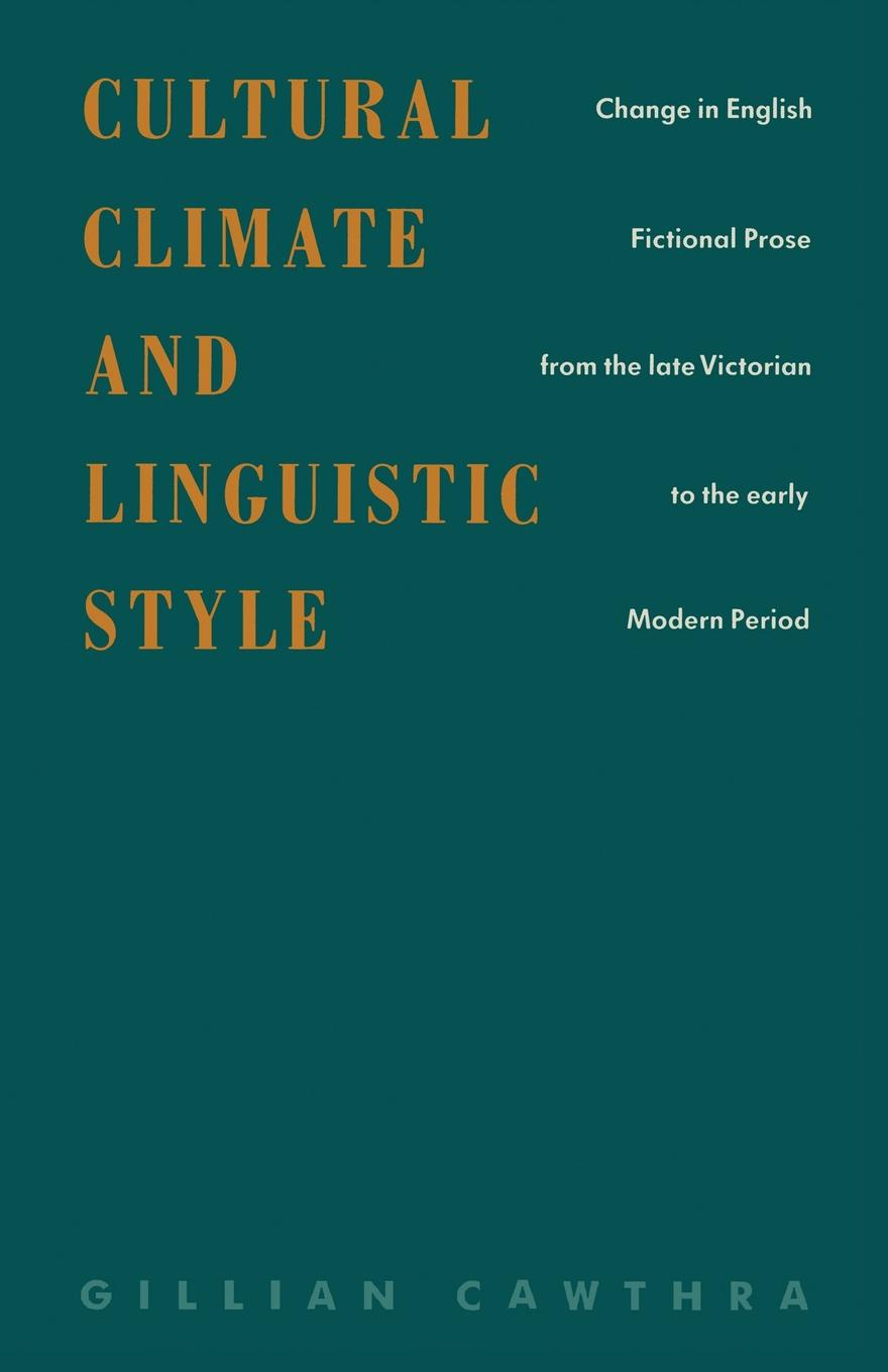 Gillian Cawthra Cultural Climate and Linguistic Style. Change in English Fictional Prose from the Late Victorian to the Early Modern Period towards a cultural politics of climate change