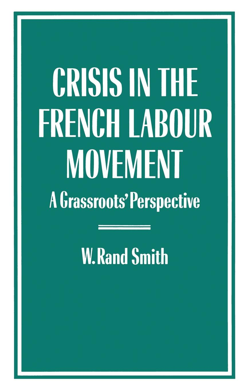 "Crisis in the French Labour Movement. A Grassroots' Perspective Книга""Crisis in the French Labour Movement...."