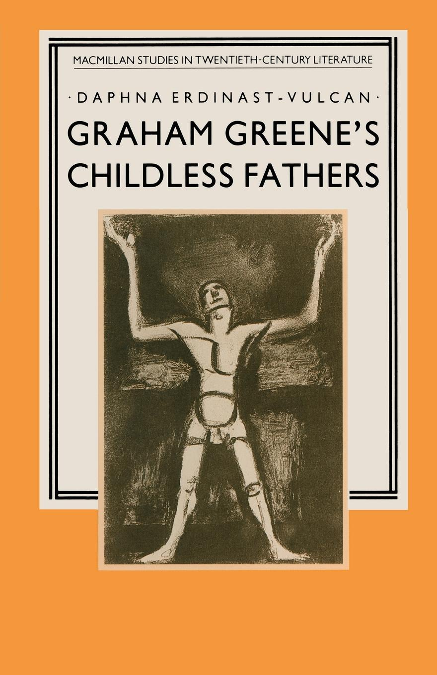 Daphna Erdinast-Vulcan Graham Greene's Childless Fathers graham weaver gunner s glory