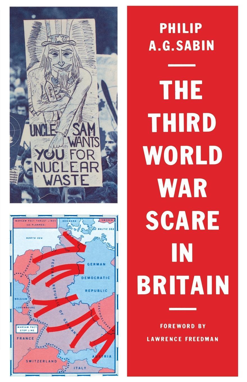 Philip A. G. Sabin The Third World War Scare in Britain. A Critical Analysis philip a g sabin the third world war scare in britain a critical analysis