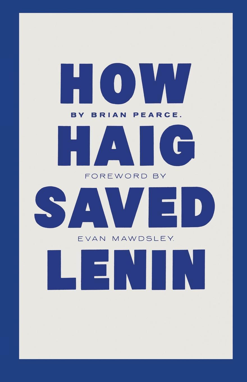 B. Pearce How Haig Saved Lenin v i lenin v i lenin breve saggio biografico