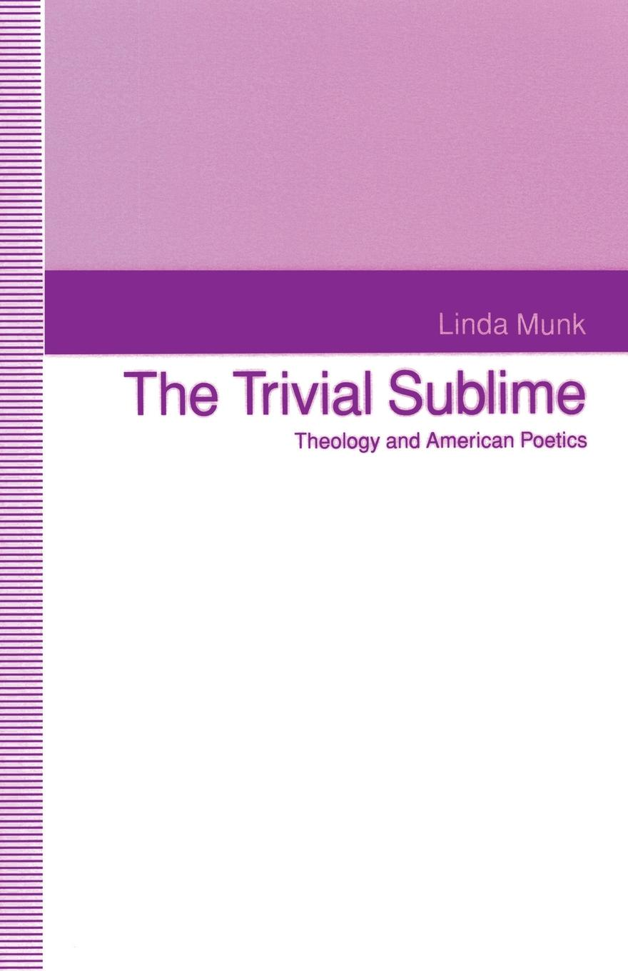 Linda Munk, Roberto Bizzocchi The Trivial Sublime. Theology and American Poetics olivia seger trivial