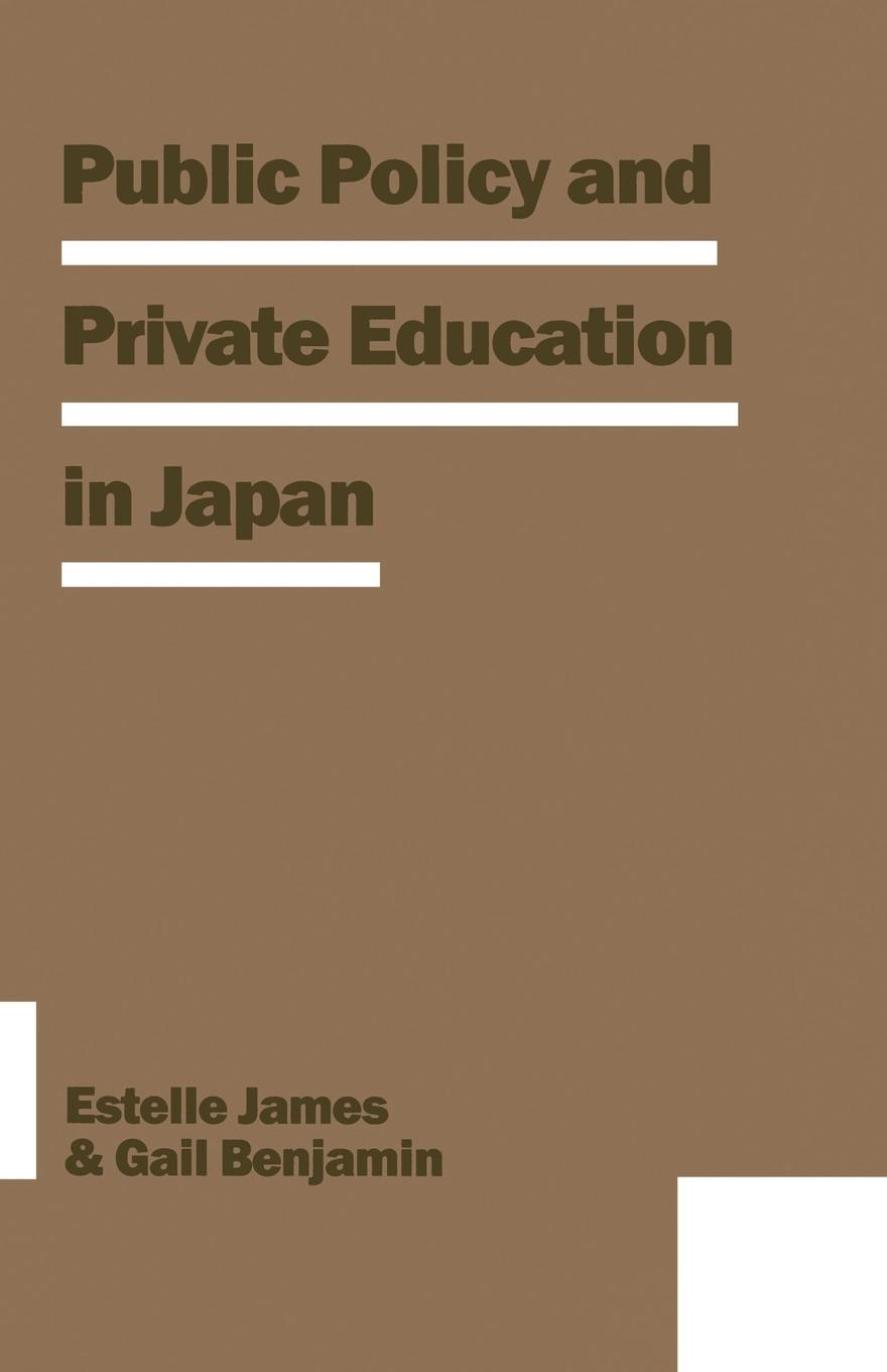 Estelle James, Gail R Benjamin, Marie Mendras Public Policy and Private Education in Japan leadership and policy in education
