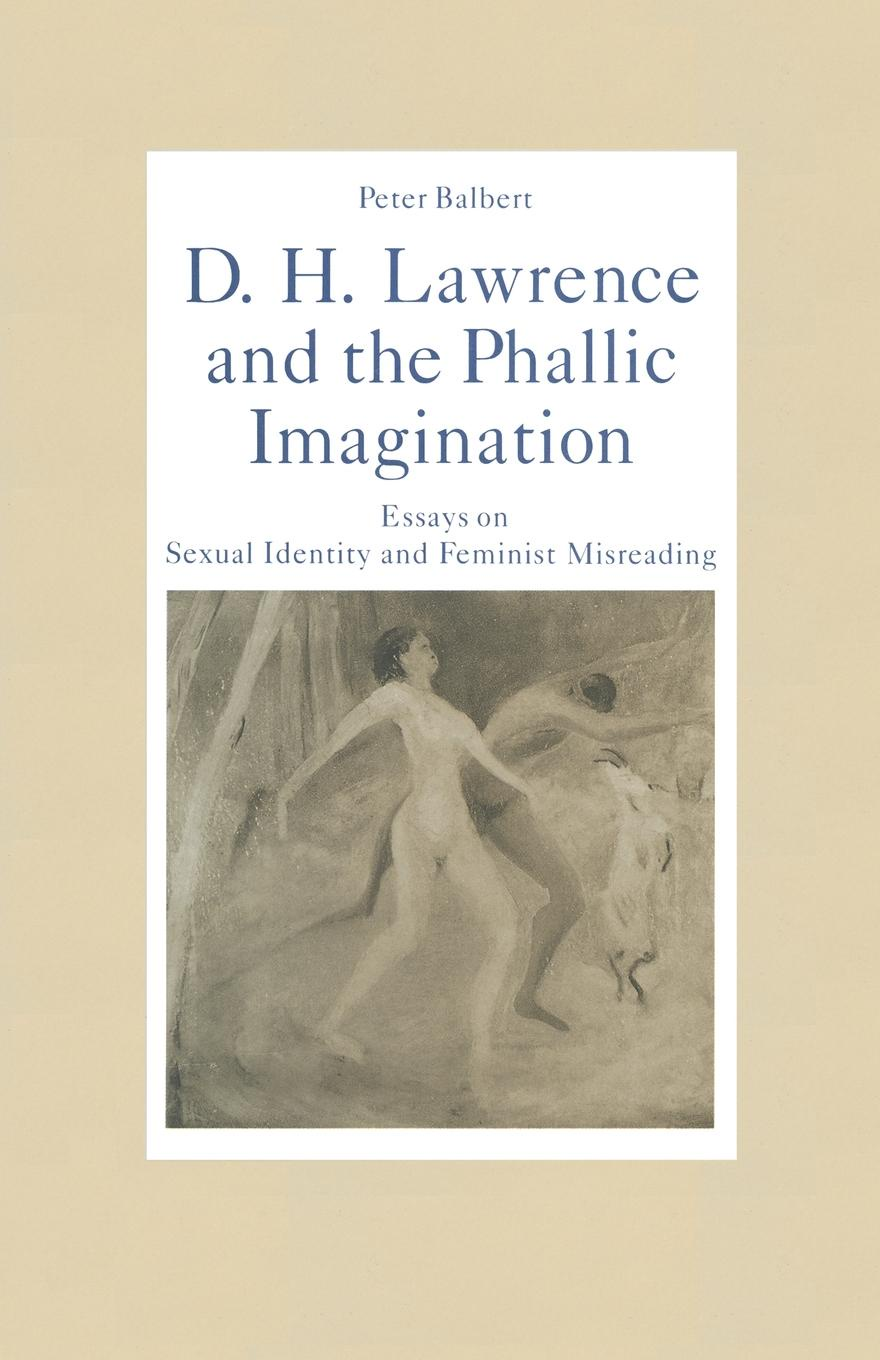 Peter Balbert D. H. Lawrence and the Phallic Imagination. Essays on Sexual Identity and Feminist Misreading d h lawrence the white peacock
