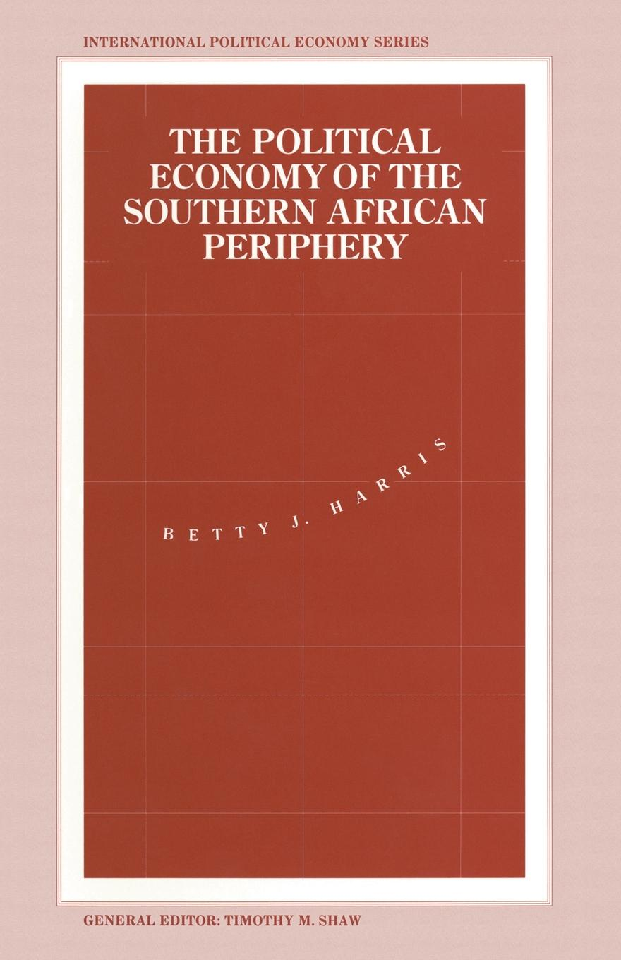 лучшая цена Betty J. Harris, Alain nadai The Political Economy of the Southern African Periphery. Cottage Industries, Factories and Female Wage Labour in Swaziland Compared