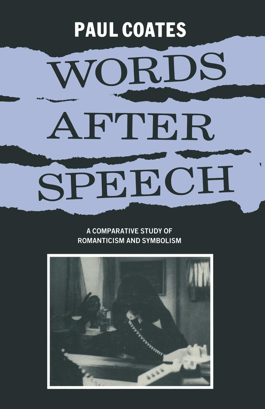 Paul Coates Words After Speech. A Comparative Study of Romanticism and Symbolism