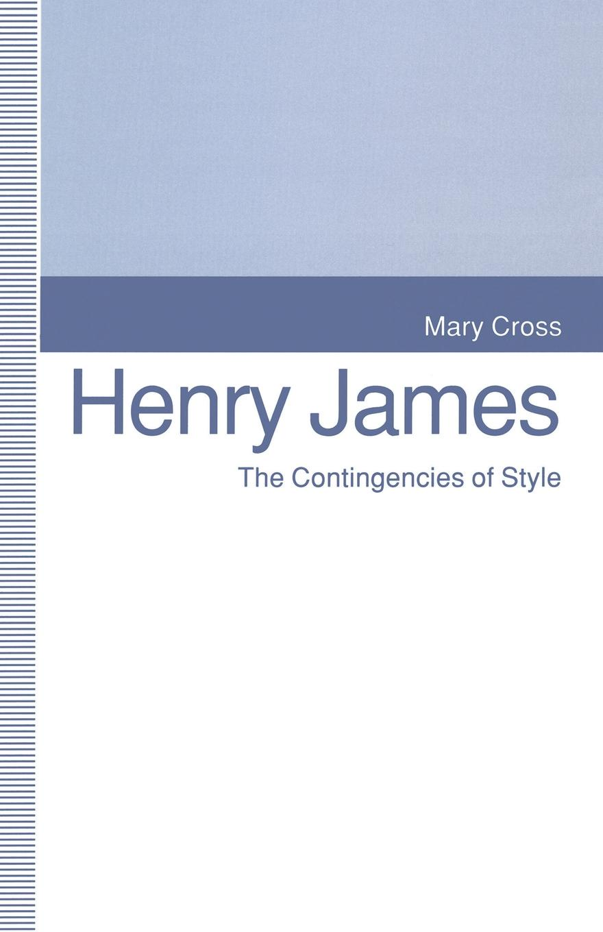Mary Cross, Kathleen Stassen Berger Henry James. The Contingencies of Style henry james confidence
