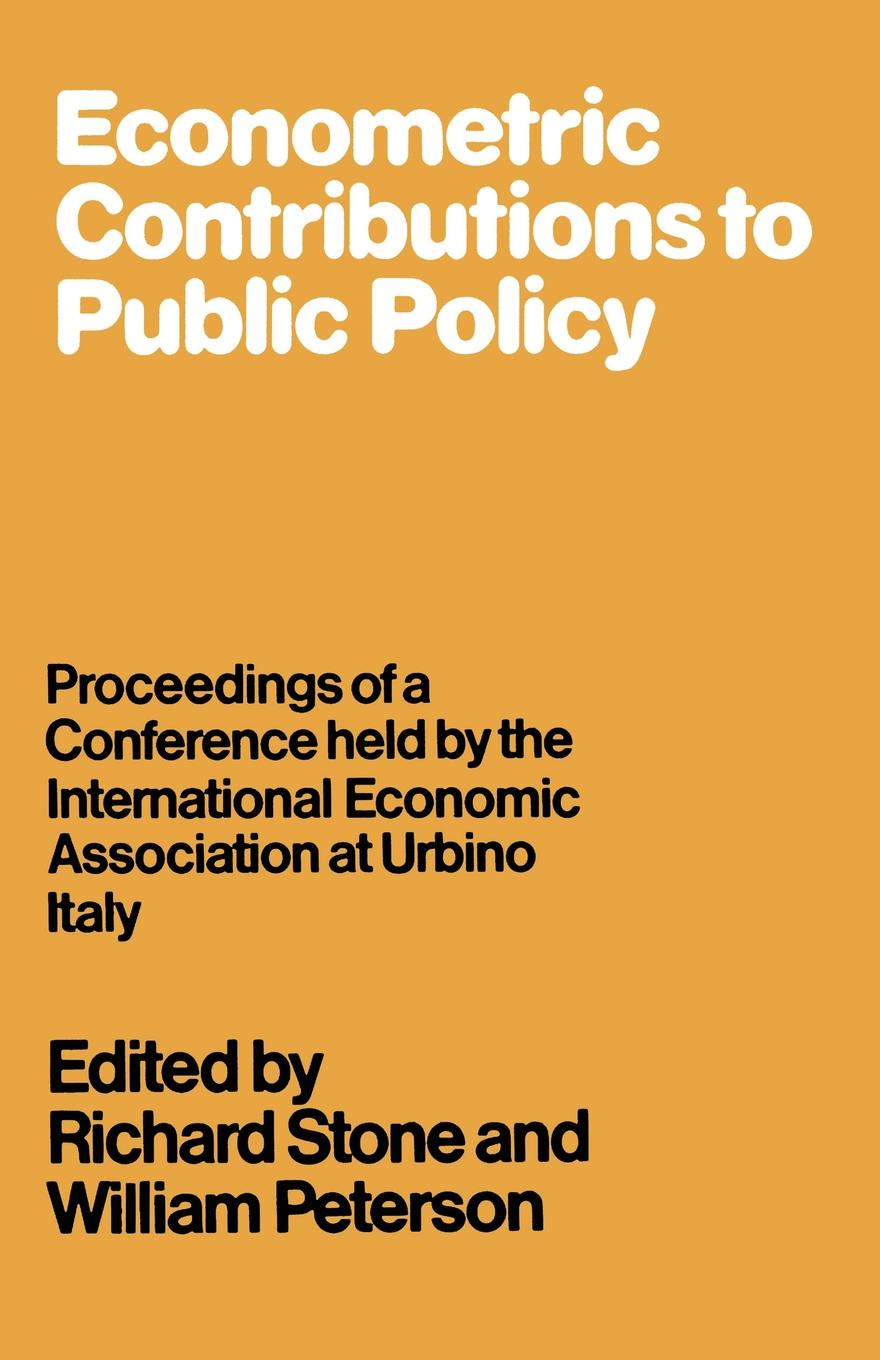 Richard Stone, William Peterson Econometric Contributions to Public Policy. Proceedings of a Conference held by the International Economic Association at Urbino, Italy richard baldwin rikard forslid philippe martin economic geography and public policy