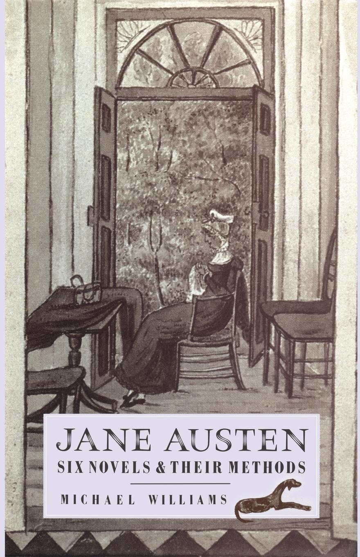 Michael Williams Jane Austen. Six Novels and their Methods jane