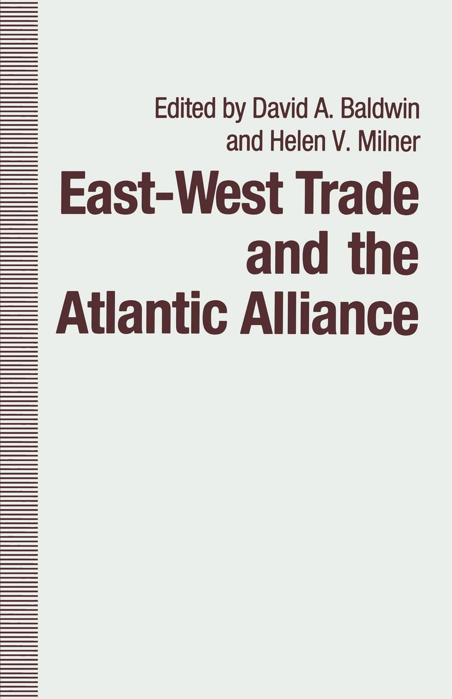 Helen V. Milner, David A. Baldwin, Martha J. Chinouya East-West Trade and the Atlantic Alliance c kakel the american west and the nazi east a comparative and interpretive perspective