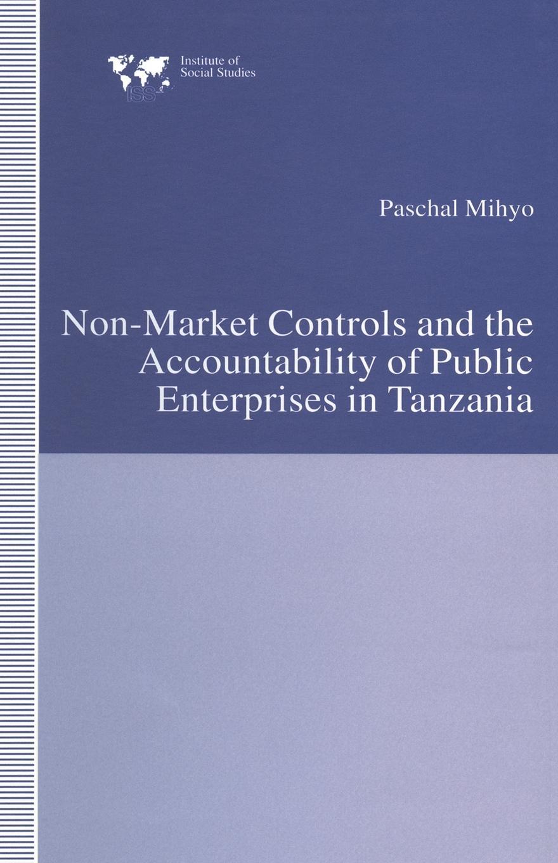 Paschal Mihyo Non-Market Controls and the Accountability of Public Enterprises in Tanzania