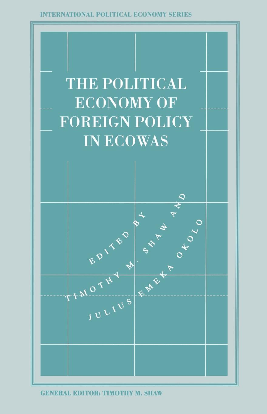 Timothy M Shaw, Julius Emeka Okolo The Political Economy of Foreign Policy in ECOWAS the emergence of kantian culture in turkish foreign policy 1980 2012