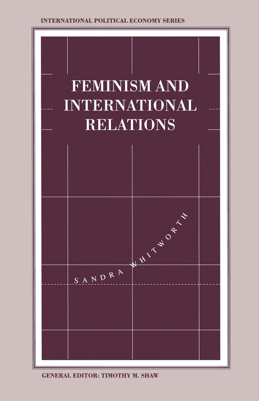 Sandra Whitworth Feminism and International Relations. Towards a Political Economy of Gender in Interstate and Non-Governmental Institutions nicole detraz international security and gender